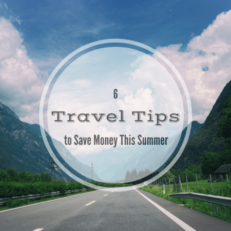 6 Travel Tips to Save Money This Summer
