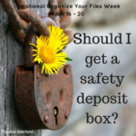 National Organize Your Files Week: Do I Need A Safety Deposit Box?